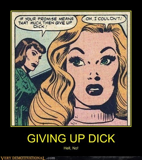 GIVING UP DICK Hell, No!