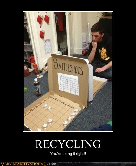 battleship,good idea,hilarious,recycle,shots