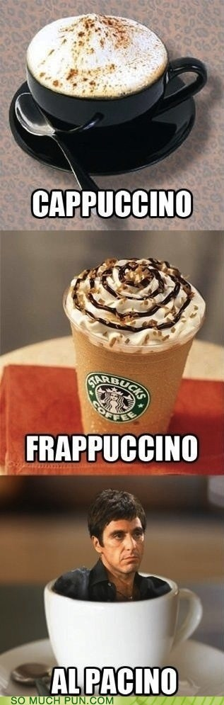 al pacino,cappuccino,double meaning,frapuccino,ino,literalism,suffix