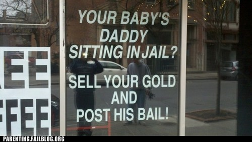 baby daddy bail dad gold jail Parenting Fail rhyme - 5680595200