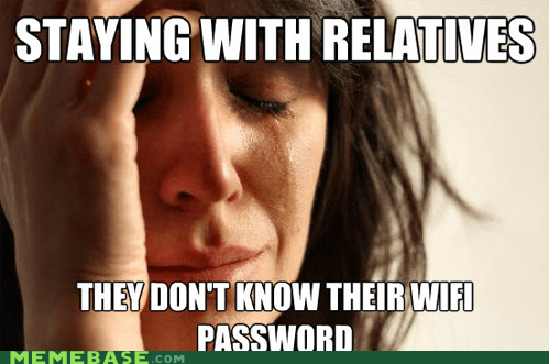 First World Problems,password,relatives,wifi
