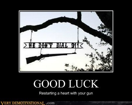911 good luck gun idiots medical attention - 5681744128