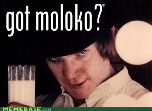 clockwork orange Memes milk moloko yarbles