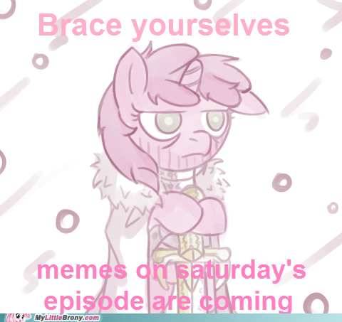 brace yourself meme my little brony new episodes saturdays - 5682290176