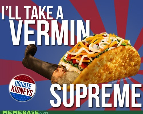 Memes,taco bell,vermin supreme