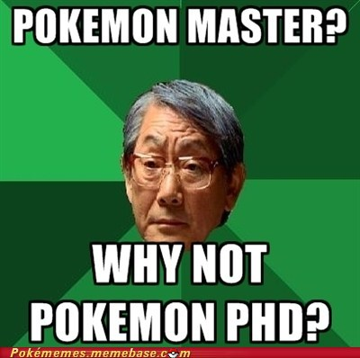 best of week,High Expectations Asian Father,meme,Memes,pokemon master,pokemon PHD