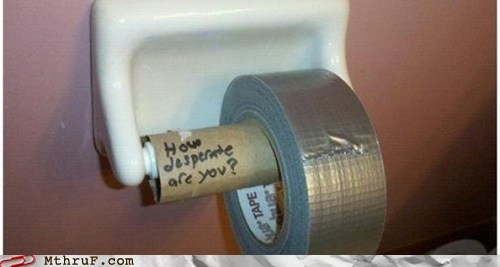 duct tape,how desperate are you,out of TP,toilet paper