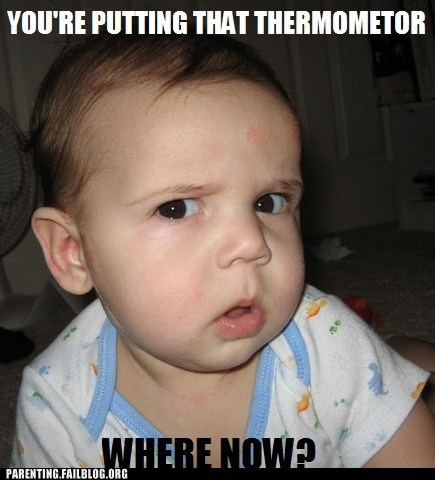 dont-put-it-there,perplexed baby,thermometer