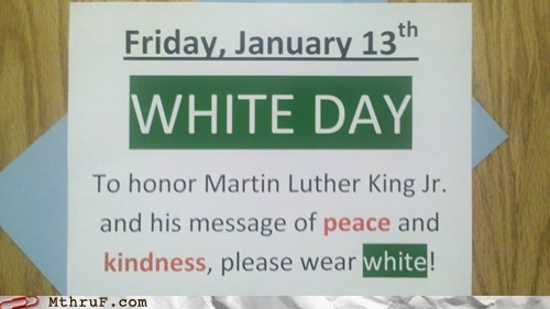 g rated,M thru F,martin luther king jr day,racism,white day,work