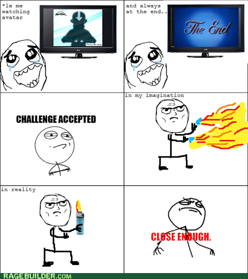 airbender Challenge Accepted Close Enough Rage Comics