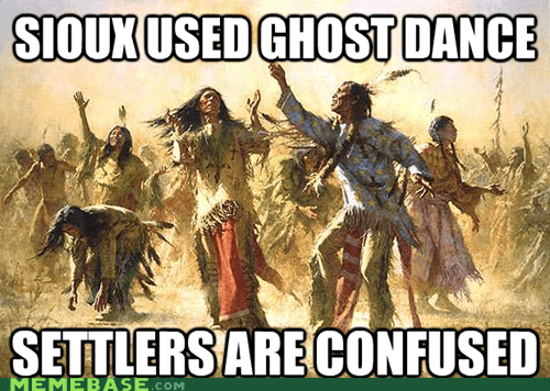 confusion,dancing,ghosts,Memes,settlers,sioux