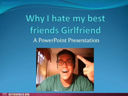 best friend bff girlfriend hate please die in a fire powerpoint
