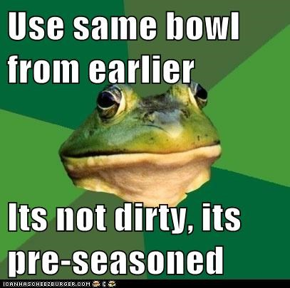 bowl,dirty,dishes,foul bachelor frog,frogs,gross,seasoning
