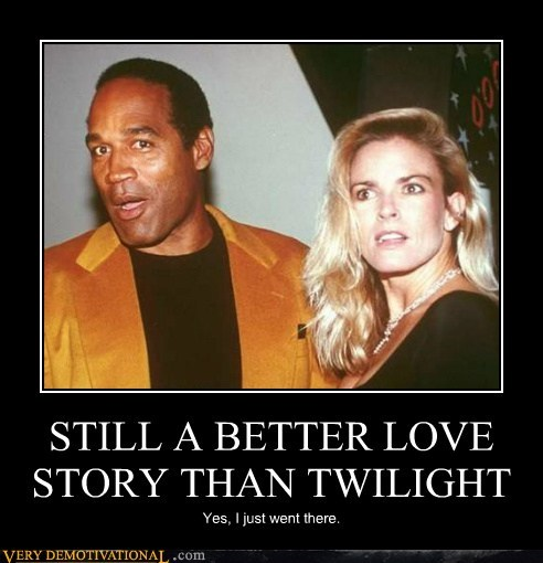 hilarious,love story,nicole,oj,twilight,very demotivational