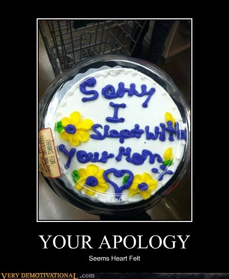 apology,cake,heart felt,hilarious