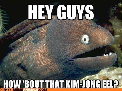 Bad Joke Eel,bad jokes,eels,jokes,Kim Jong-Il,North Korea,puns