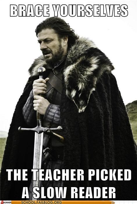 brace yourselves,Game of Thrones,ned stark,reading,slow,teacher