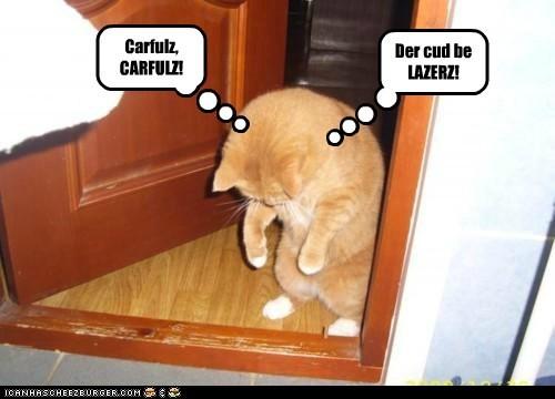 Carfulz, CARFULZ! Der cud be LAZERZ!
