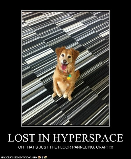 LOST IN HYPERSPACE OH THAT'S JUST THE FLOOR PANNELING. CRAP!!!!!!