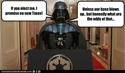 base,darth vader,Death Star,election,politics,president,star wars,taxes