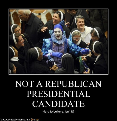 NOT A REPUBLICAN PRESIDENTIAL CANDIDATE Hard to believe, isn't it?