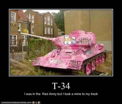 T-34 I was in the Red Army but I took a mine to my track