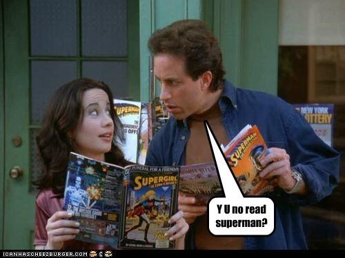 Y U no read superman?