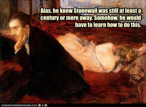 Alas, he knew Stonewall was still at least a century or more away. Somehow, he would have to learn how to do this.