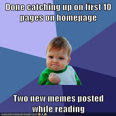 Done Catching Up On First 10 Pages On Homepage Two New Memes Posted