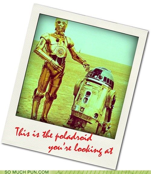 C3PO,droids,literalism,polaroid,prefix,quote,r2d2,similar sounding,star wars