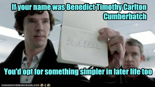 If your name was Benedict Timothy Carlton Cumberbatch You'd opt for something simpler in later life too