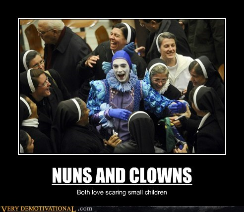 NUNS AND CLOWNS Both love scaring small children