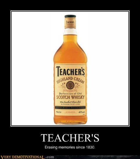 TEACHER'S Erasing memories since 1830.