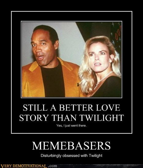 idiots,memebase,obsessed,oj,twilight
