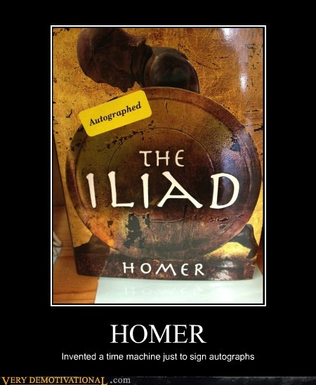 autographed,homer,iliad,Pure Awesome,time machine,wtf