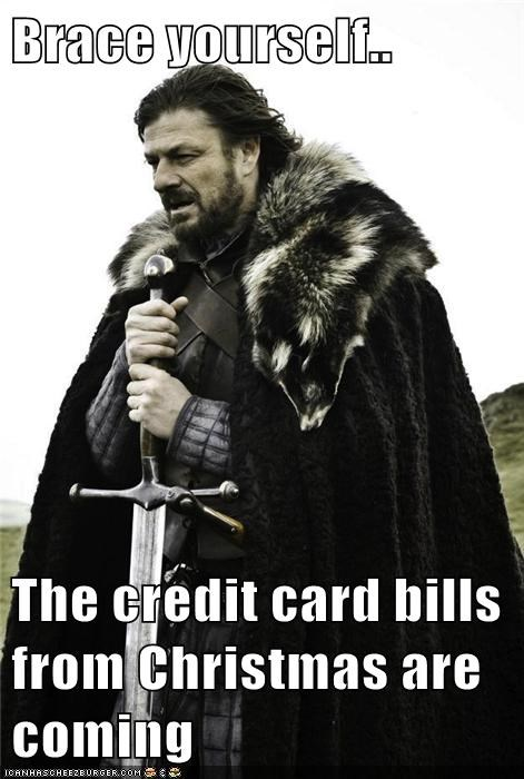 bills,christmas,credit cards,gifts,Winter Is Coming