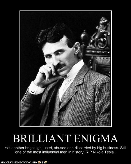 BRILLIANT ENIGMA Yet another bright light used, abused and discarded by big business. Still one of the most inflluential men in history, RIP Nikola Tesla..