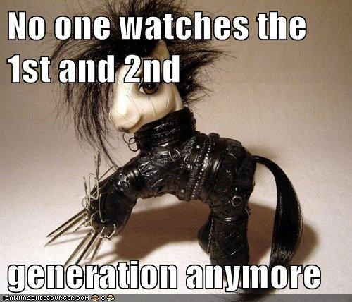 No one watches the 1st and 2nd generation anymore