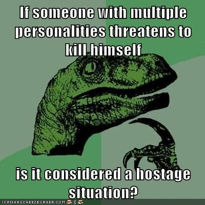 If someone with multiple personalities threatens to kill himself  is it considered a hostage situation?