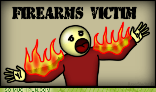 arms,double meaning,fire,firearms,literalism,victim