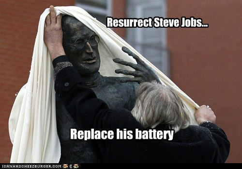Resurrect Steve Jobs... Replace his battery