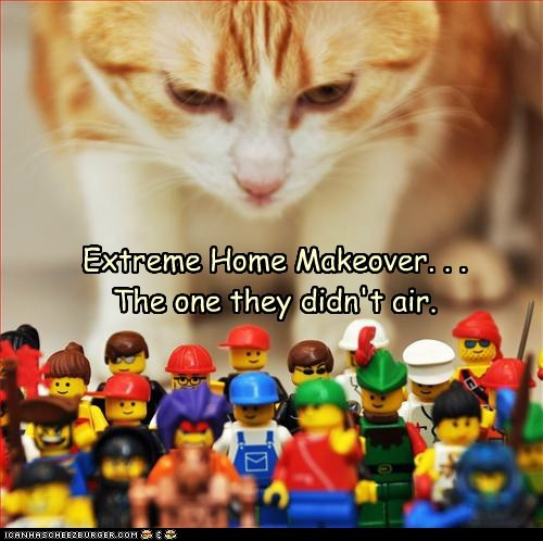 air,caption,captioned,cat,did not,disaster,episode,extreme,extreme home makeover,home,legos,makeover,ominous