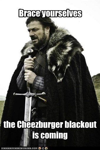 Brace yourselves the Cheezburger blackout is coming