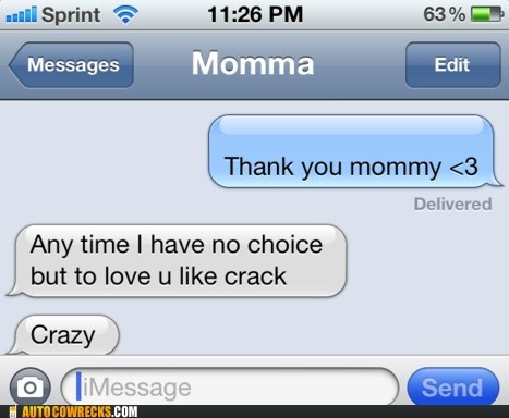 auto correct,crack,crazy,drugs,love,mom,parenting