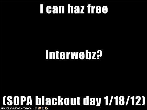 I can haz free Interwebz? (SOPA blackout day 1/18/12)