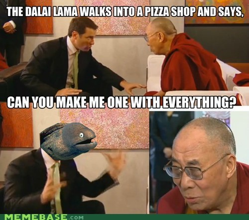Dalai Lama,joke,Memes,one with everything,pizza