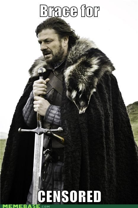 blackout day,brace,censor,ned,Winter Is Coming