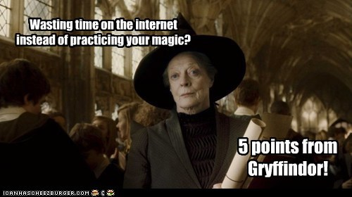 Wasting time on the internet instead of practicing your magic? 5 points from Gryffindor!