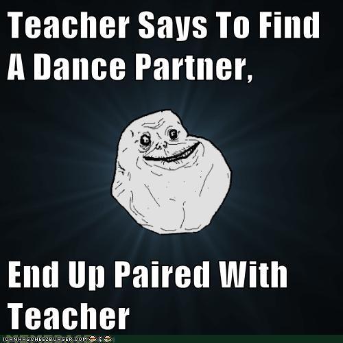 dancing even forever alone odd teacher - 5709843200