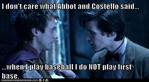 abbot and costello,arthur darvill,baseball,doctor who,i dont care,Matt Smith,rory williams,the doctor,whos-on-first